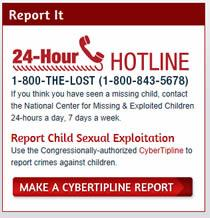 Report Child Sexual Exploitation Hotline 1-800-843-5678